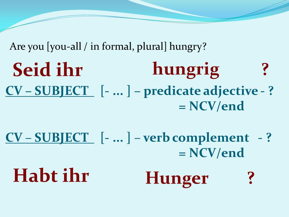 Are you [you-all / in formal, plural] hungry